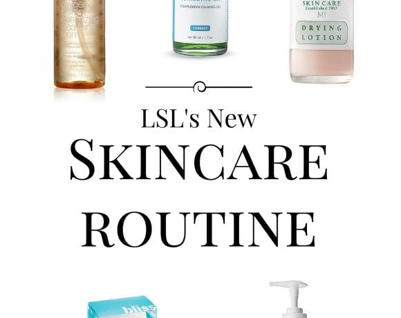 LSL's New Skincare Routine