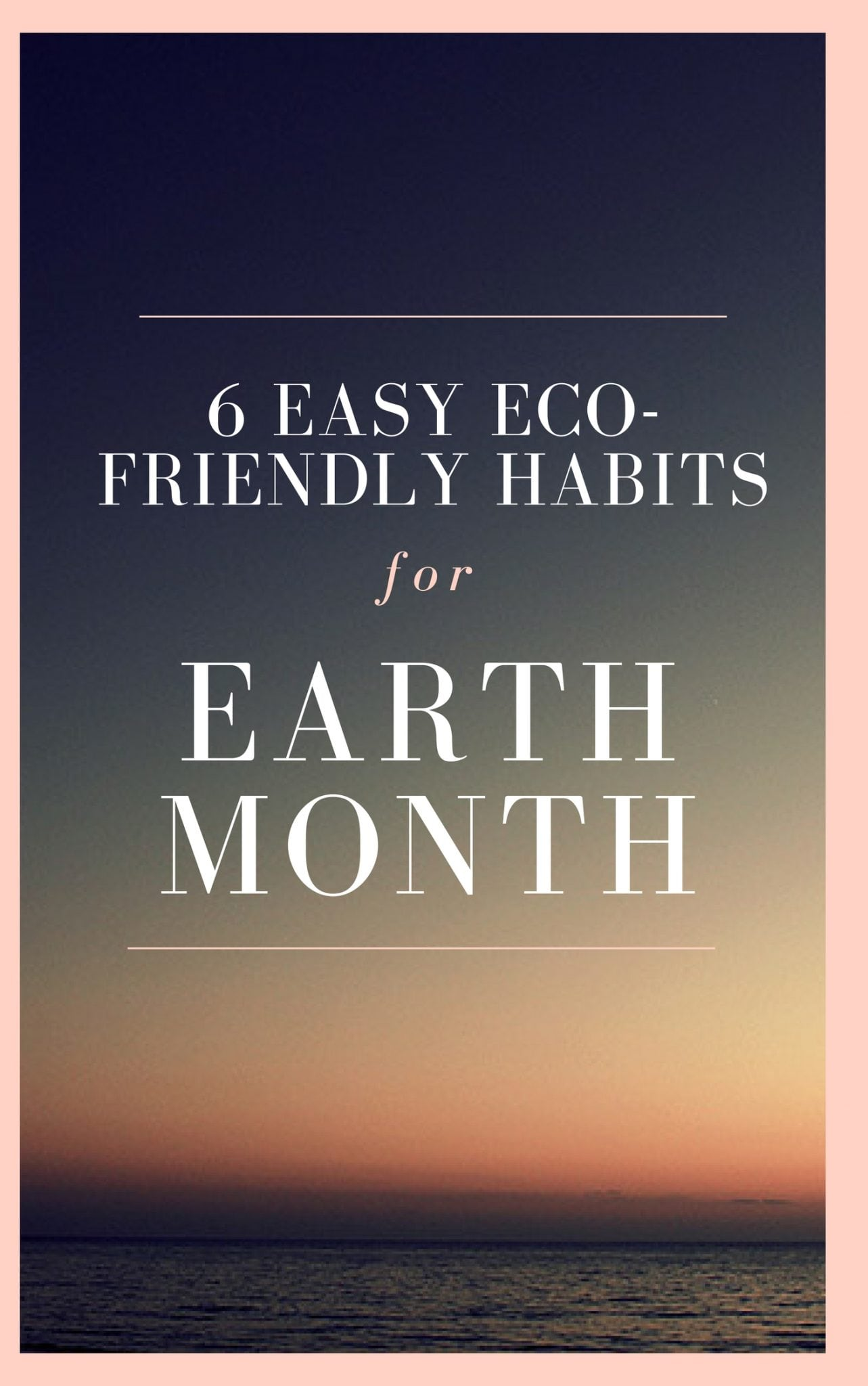 6 Eco-Friendly Habits for Earth Month