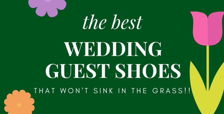 The Best Wedding Guest Shoes (Including heels that don't sink in grass!)