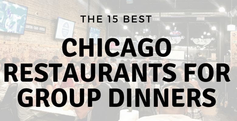 15 of the Best Chicago Restaurants for Group Dinners