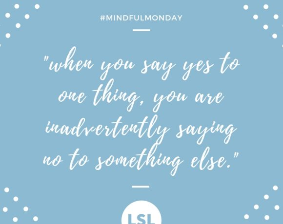 Mindful Monday: When You Say Yes To One Thing…