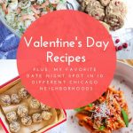Valentine's Day Recipes + My Favorite Date Night Spot in 10 Chicago Neighborhoods